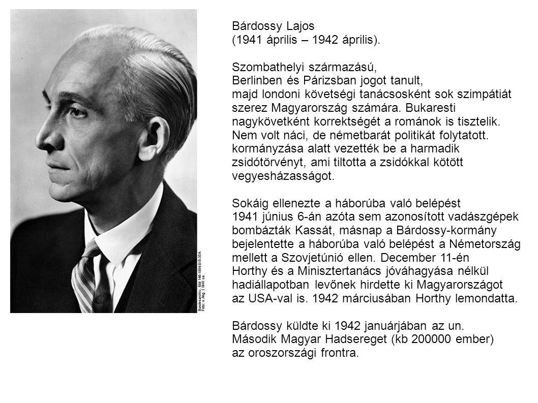 Bárdossy Lajos (1941 április – 1942 április). Szombathelyi származású, Berlinben és Párizsban jogot tanult,