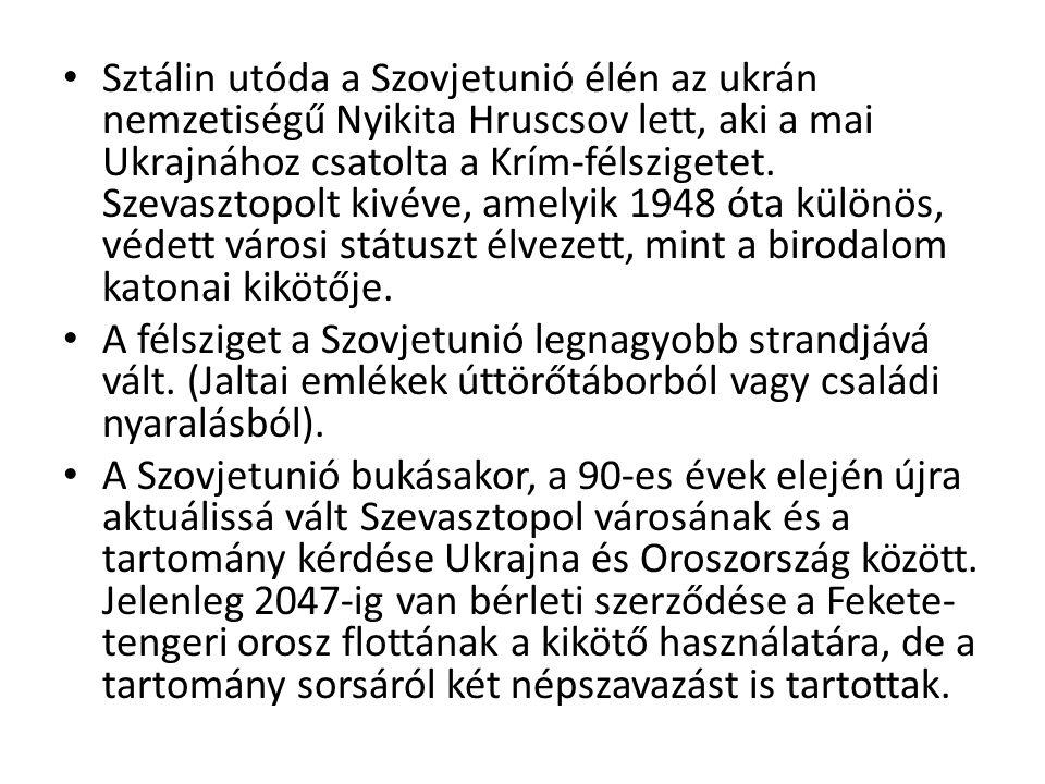 Sztálin utóda a Szovjetunió élén az ukrán nemzetiségű Nyikita Hruscsov lett, aki a mai Ukrajnához csatolta a Krím-félszigetet. Szevasztopolt kivéve, amelyik 1948 óta különös, védett városi státuszt élvezett, mint a birodalom katonai kikötője.