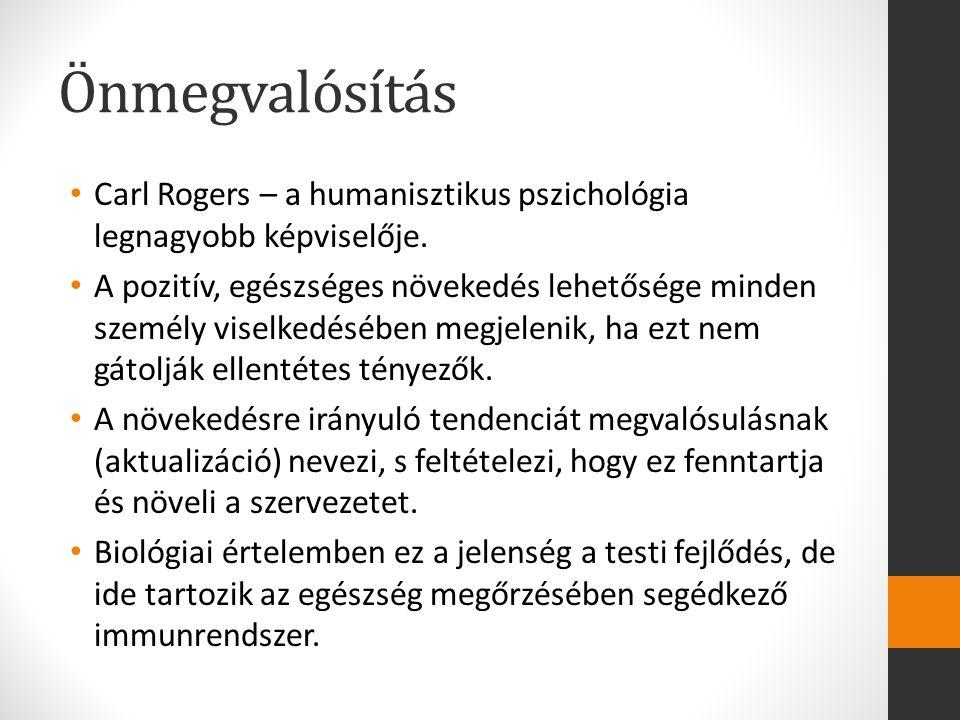 Önmegvalósítás Carl Rogers – a humanisztikus pszichológia legnagyobb képviselője.