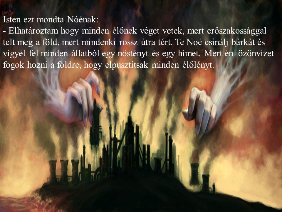 Isten ezt mondta Nóénak: