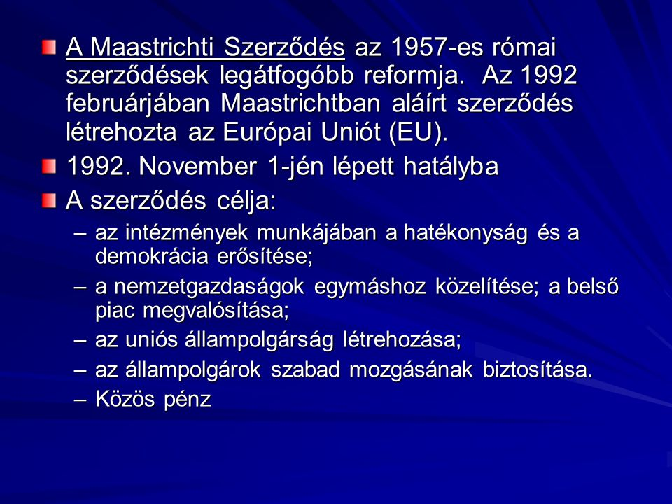 1992. November 1-jén lépett hatályba A szerződés célja: