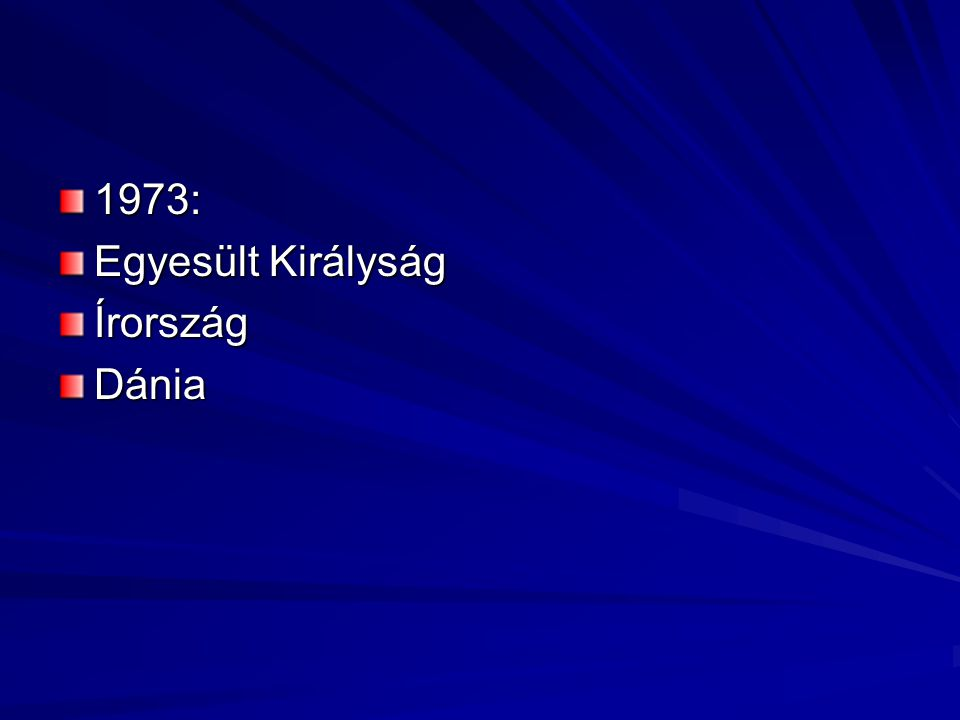 1973: Egyesült Királyság Írország Dánia