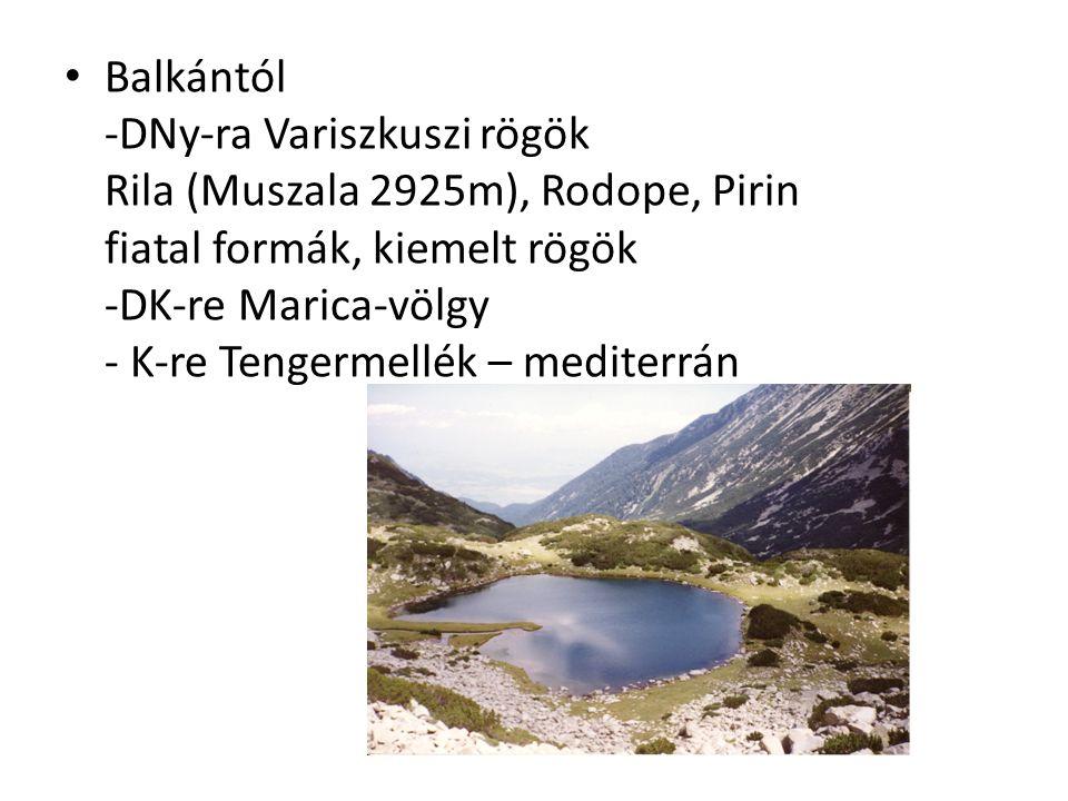 Balkántól -DNy-ra Variszkuszi rögök Rila (Muszala 2925m), Rodope, Pirin fiatal formák, kiemelt rögök -DK-re Marica-völgy - K-re Tengermellék – mediterrán