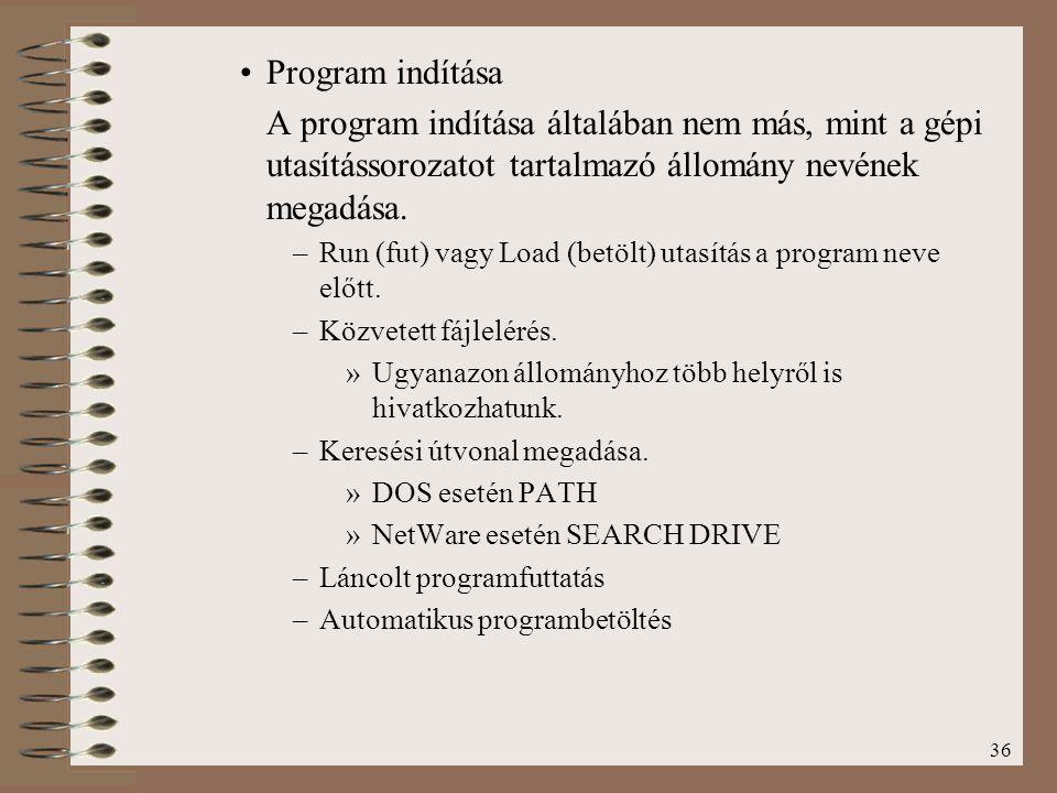 Program indítása A program indítása általában nem más, mint a gépi utasítássorozatot tartalmazó állomány nevének megadása.