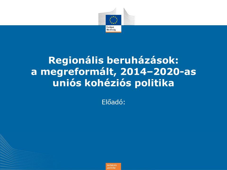 Regionális beruházások: a megreformált, 2014–2020-as uniós kohéziós politika