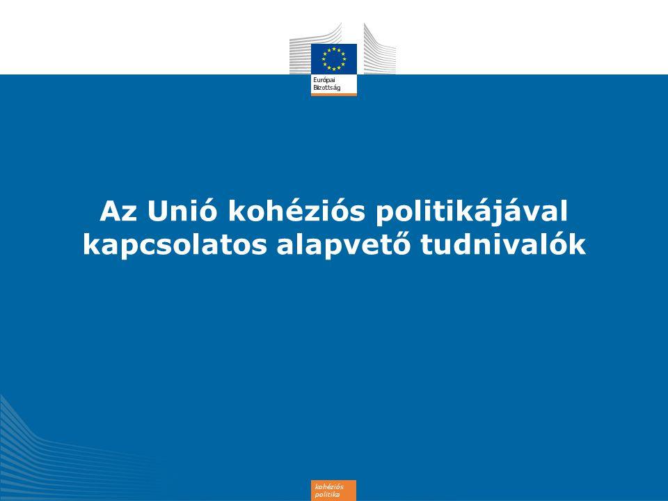 Az Unió kohéziós politikájával kapcsolatos alapvető tudnivalók
