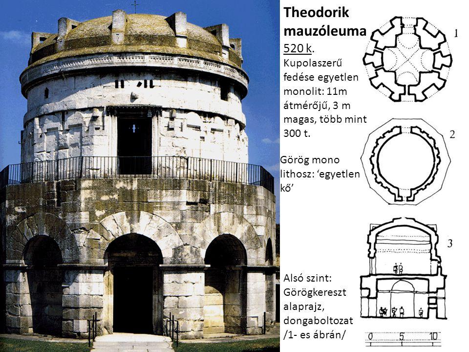 Theodorik mauzóleuma 520 k. Kupolaszerű fedése egyetlen monolit: 11m