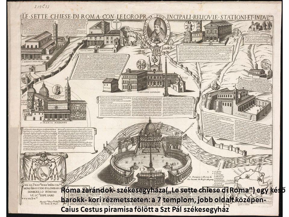 """Róma zarándok- székesegyháza(""""Le sette chiese di Roma ) egy késő barokk- kori rézmetszeten: a 7 templom, jobb oldalt középen- Caius Cestus piramisa fölött a Szt Pál székesegyház"""