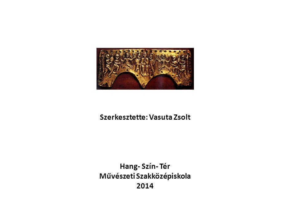 Szerkesztette: Vasuta Zsolt Művészeti Szakközépiskola