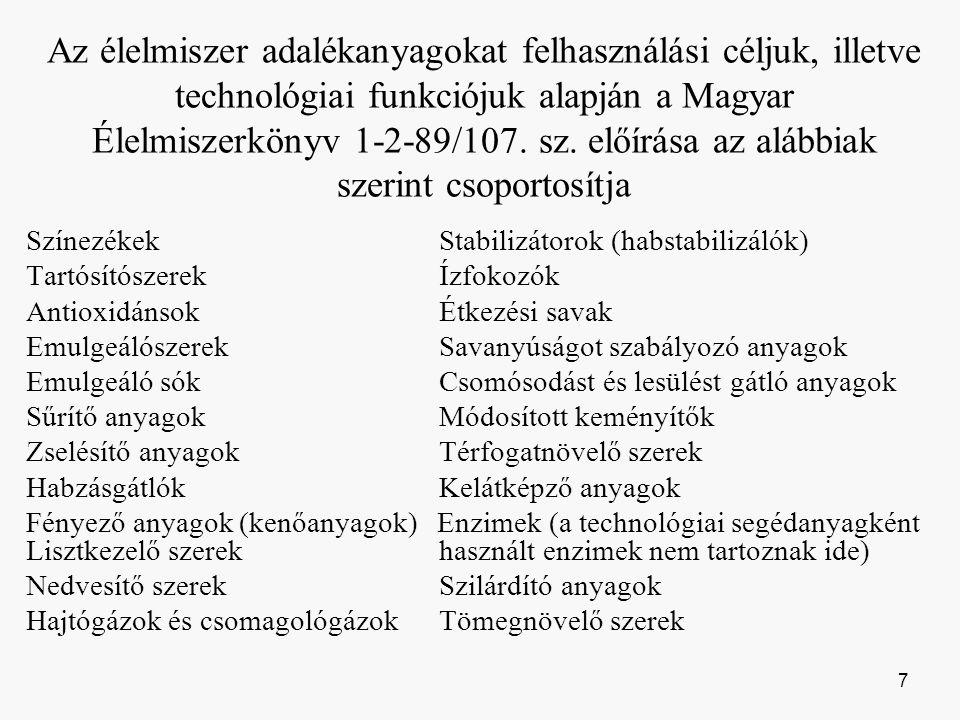 Az élelmiszer adalékanyagokat felhasználási céljuk, illetve technológiai funkciójuk alapján a Magyar Élelmiszerkönyv 1-2-89/107. sz. előírása az alábbiak szerint csoportosítja