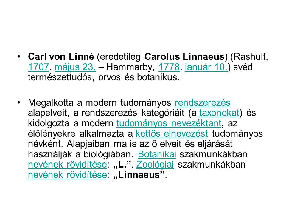 Carl von Linné (eredetileg Carolus Linnaeus) (Rashult, 1707. május 23