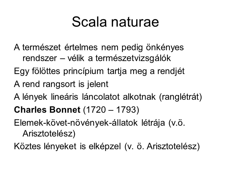 Scala naturae A természet értelmes nem pedig önkényes rendszer – vélik a természetvizsgálók. Egy fölöttes princípium tartja meg a rendjét.
