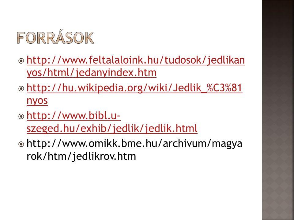 Források http://www.feltalaloink.hu/tudosok/jedlikan yos/html/jedanyindex.htm. http://hu.wikipedia.org/wiki/Jedlik_%C3%81 nyos.
