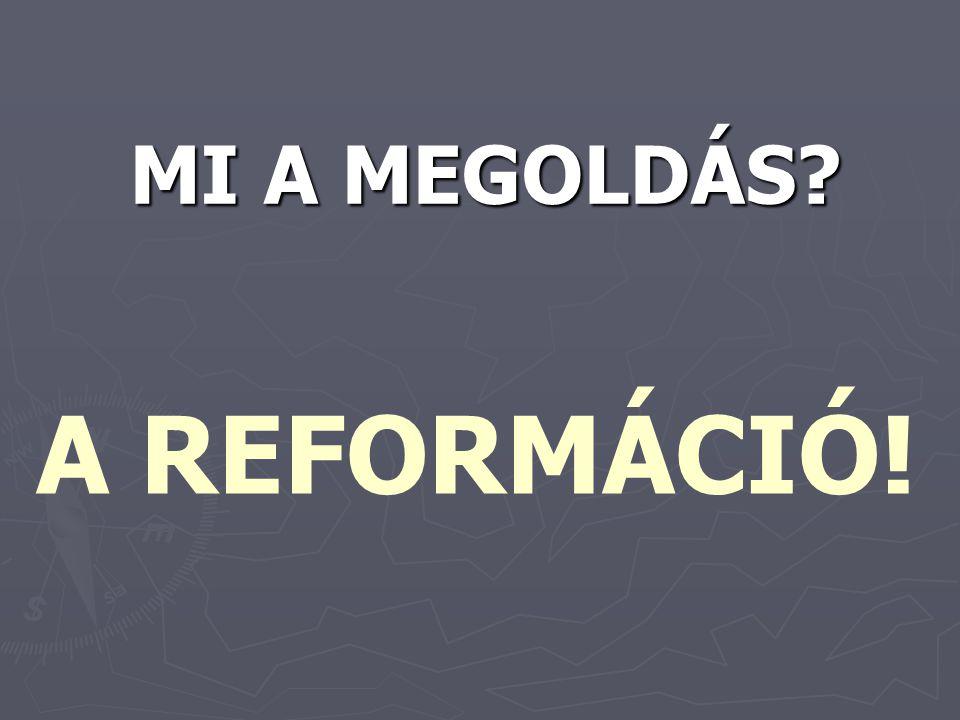 MI A MEGOLDÁS A REFORMÁCIÓ!