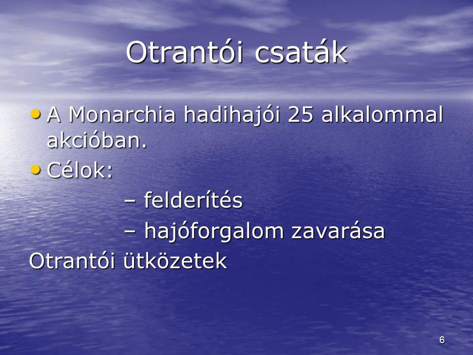 Otrantói csaták A Monarchia hadihajói 25 alkalommal akcióban. Célok: