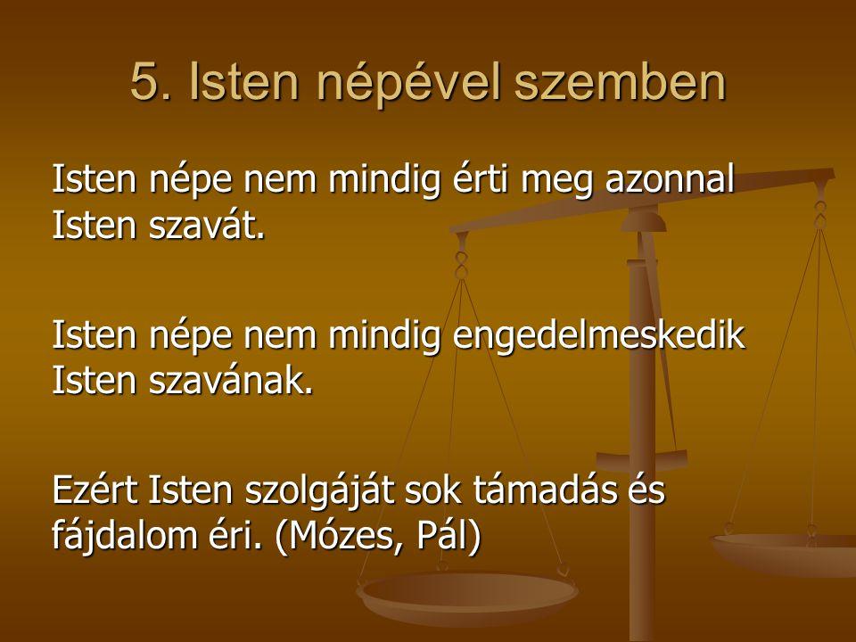 5. Isten népével szemben Isten népe nem mindig érti meg azonnal Isten szavát. Isten népe nem mindig engedelmeskedik Isten szavának.