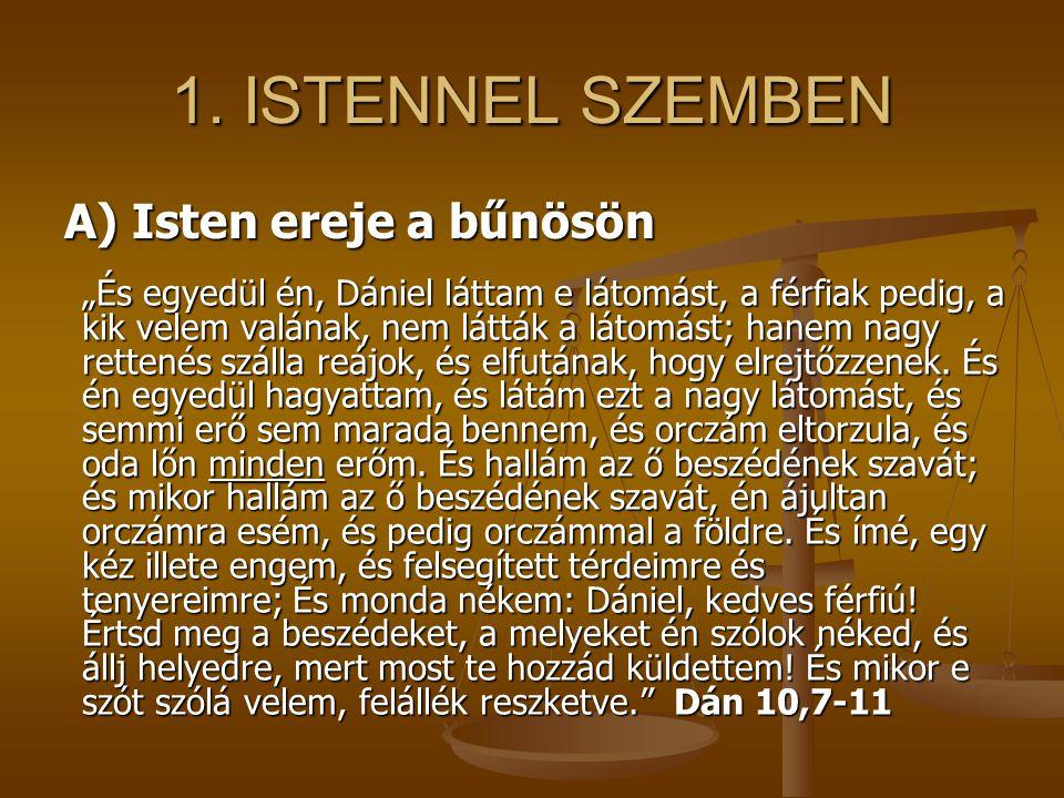 1. ISTENNEL SZEMBEN A) Isten ereje a bűnösön