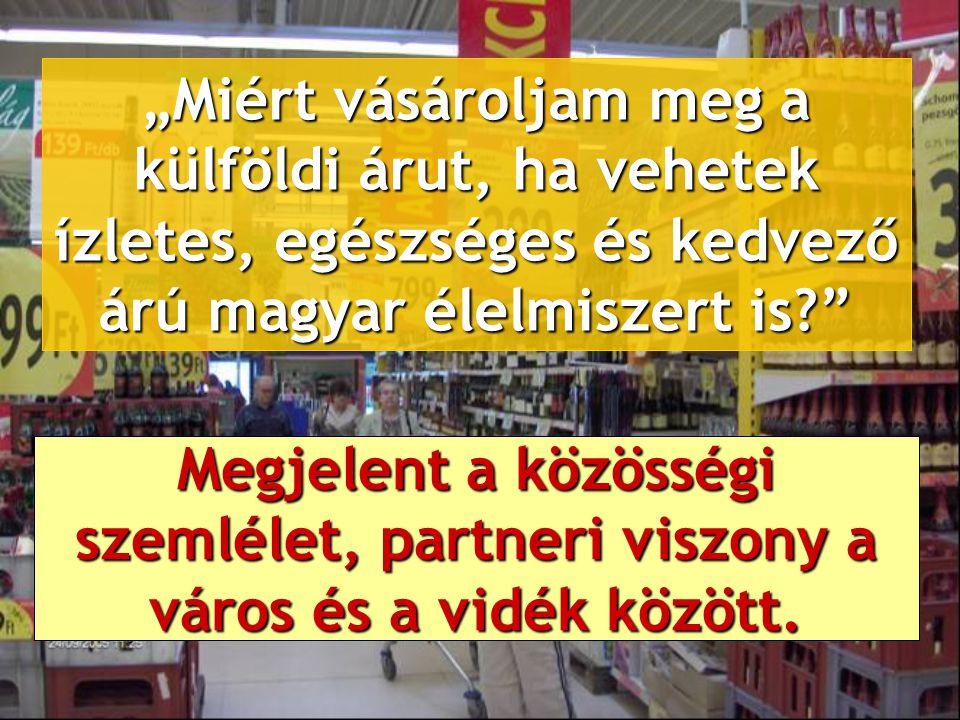 """""""Miért vásároljam meg a külföldi árut, ha vehetek ízletes, egészséges és kedvező árú magyar élelmiszert is"""