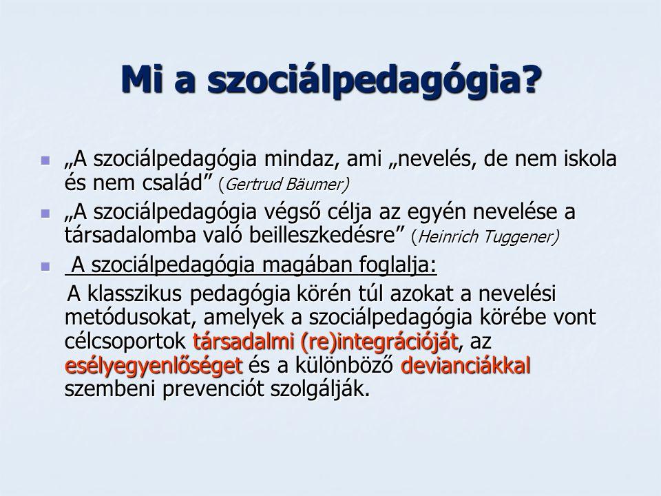 """Mi a szociálpedagógia """"A szociálpedagógia mindaz, ami """"nevelés, de nem iskola és nem család (Gertrud Bäumer)"""