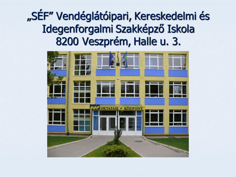 """""""SÉF Vendéglátóipari, Kereskedelmi és Idegenforgalmi Szakképző Iskola 8200 Veszprém, Halle u. 3."""