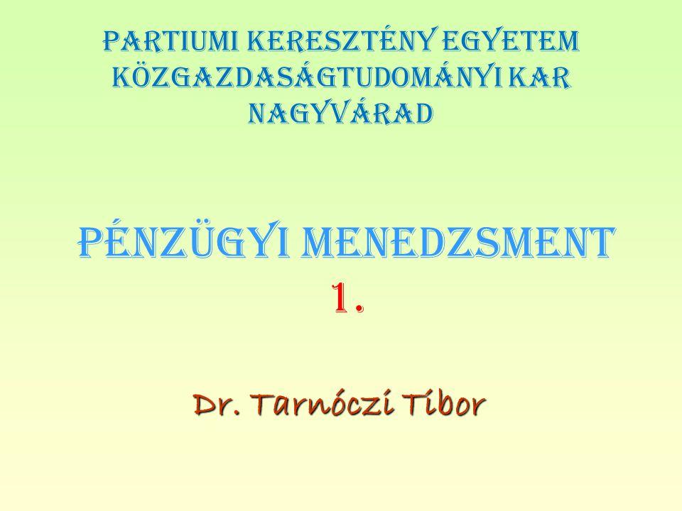 PÉNZÜGYI MENEDZSMENT 1. Dr. Tarnóczi Tibor PARTIUMI KERESZTÉNY EGYETEM
