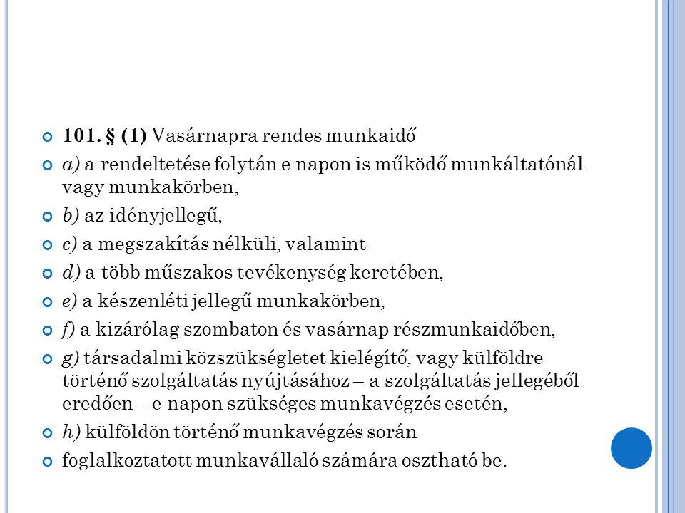 101. § (1) Vasárnapra rendes munkaidő