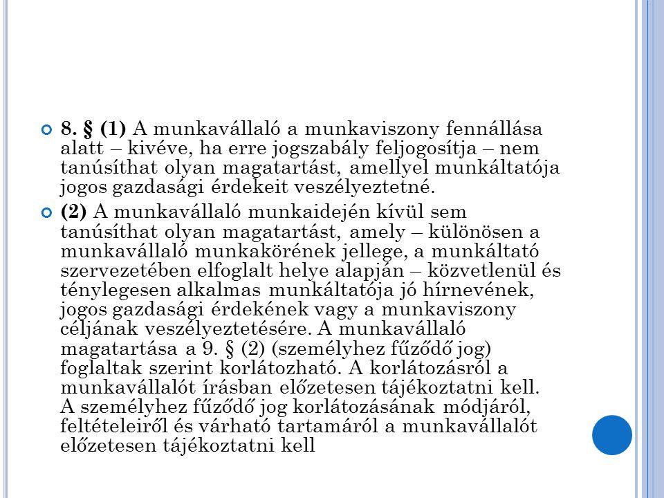 8. § (1) A munkavállaló a munkaviszony fennállása alatt – kivéve, ha erre jogszabály feljogosítja – nem tanúsíthat olyan magatartást, amellyel munkáltatója jogos gazdasági érdekeit veszélyeztetné.