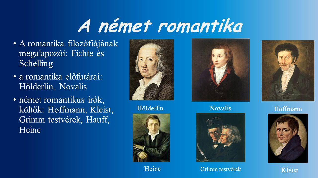 A német romantika A romantika filozófiájának megalapozói: Fichte és Schelling. a romantika előfutárai: Hölderlin, Novalis.