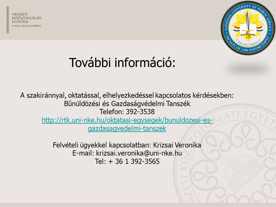 További információ: A szakiránnyal, oktatással, elhelyezkedéssel kapcsolatos kérdésekben: Bűnüldözési és Gazdaságvédelmi Tanszék.