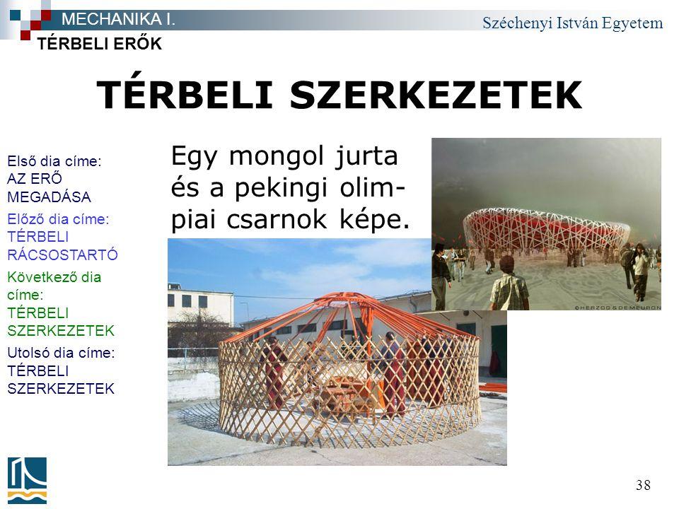 MECHANIKA I. TÉRBELI ERŐK. TÉRBELI SZERKEZETEK. Egy mongol jurta és a pekingi olim-piai csarnok képe.