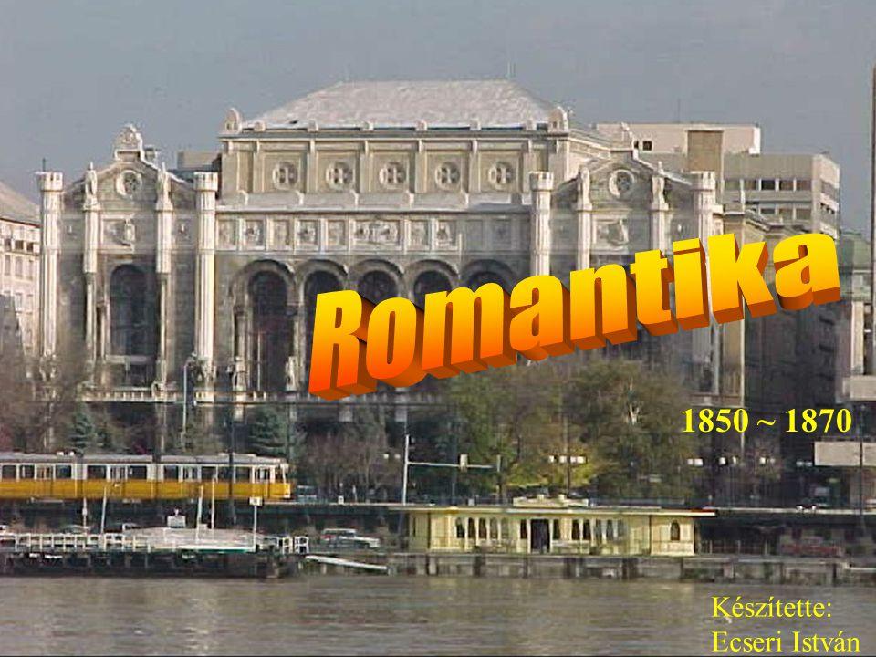 Romantika 1850 ~ 1870 Készítette: Ecseri István