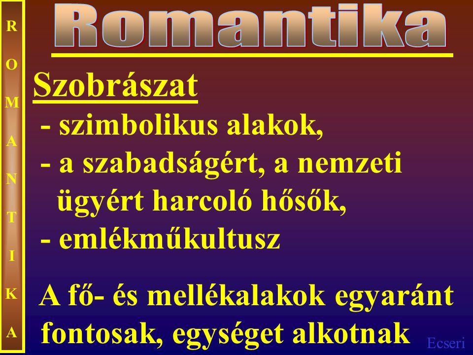 Romantika ROMANTIKA. Szobrászat - szimbolikus alakok, - a szabadságért, a nemzeti ügyért harcoló hősők, - emlékműkultusz.