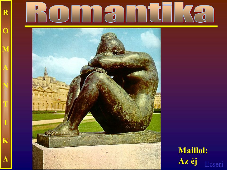 Romantika ROMANTIKA Maillol: Az éj