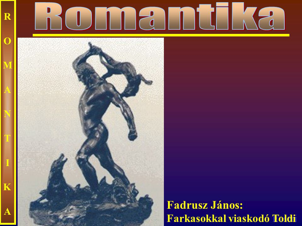 Romantika ROMANTIKA Fadrusz János: Farkasokkal viaskodó Toldi