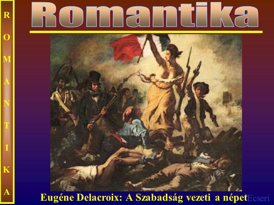Romantika ROMANTIKA Eugéne Delacroix: A Szabadság vezeti a népet