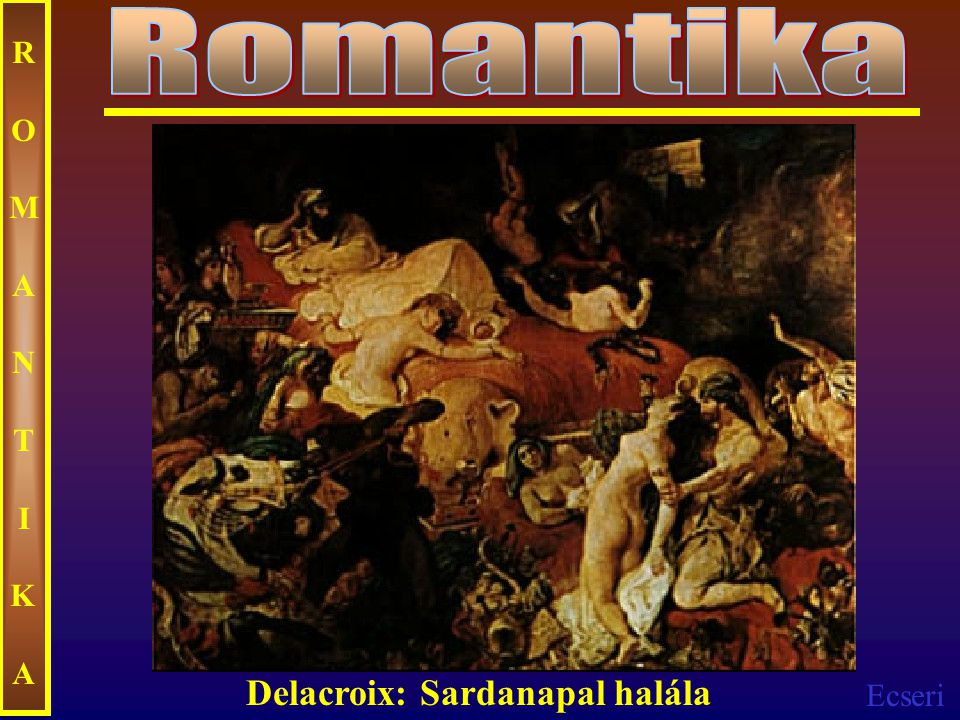Romantika ROMANTIKA Delacroix: Sardanapal halála