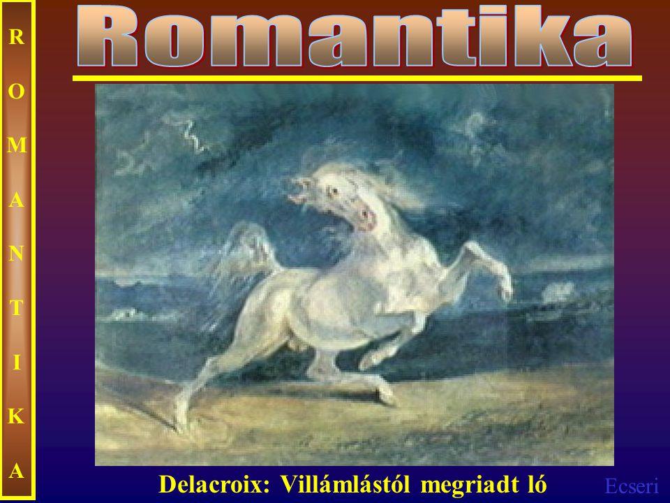 Romantika ROMANTIKA Delacroix: Villámlástól megriadt ló