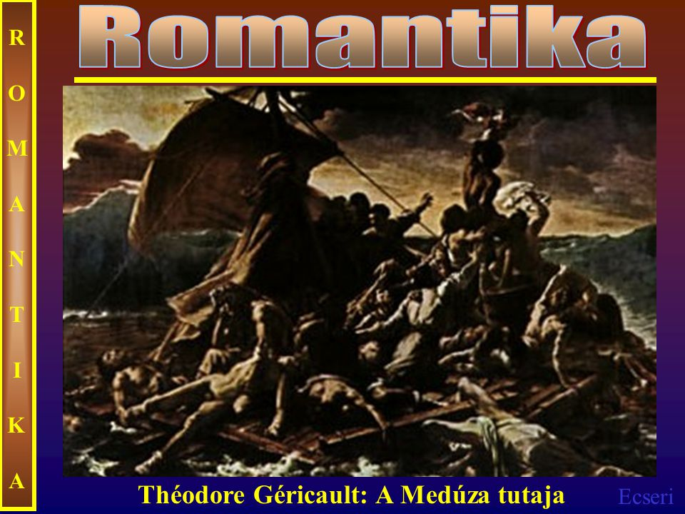 Romantika ROMANTIKA Théodore Géricault: A Medúza tutaja