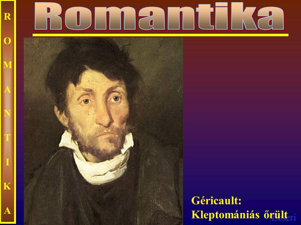 Romantika ROMANTIKA Géricault: Kleptomániás őrült