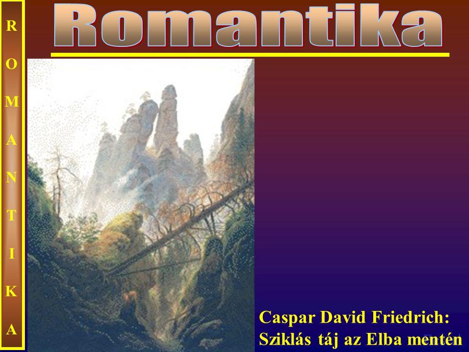 Romantika ROMANTIKA Caspar David Friedrich: Sziklás táj az Elba mentén
