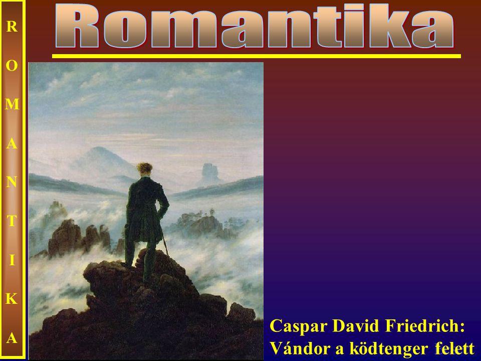 Romantika ROMANTIKA Caspar David Friedrich: Vándor a ködtenger felett