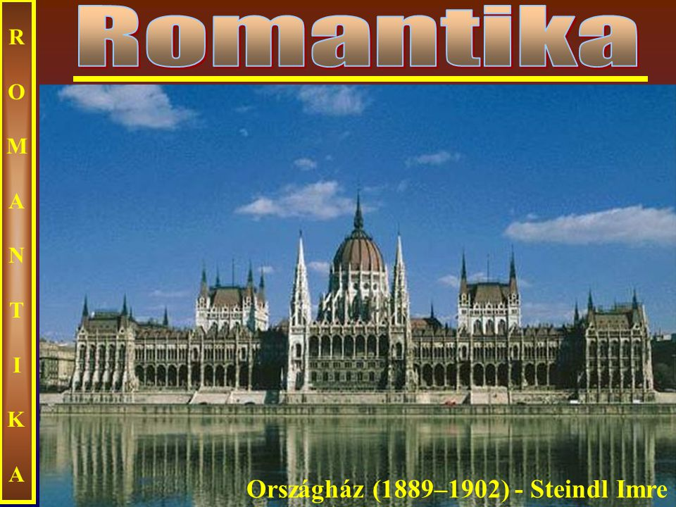 Romantika ROMANTIKA Országház (1889–1902) - Steindl Imre