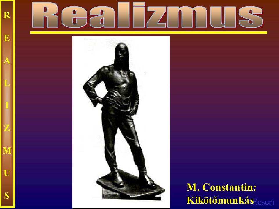 Realizmus REALIZMUS M. Constantin: Kikötőmunkás