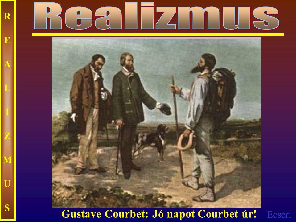 Realizmus REALIZMUS Gustave Courbet: Jó napot Courbet úr!