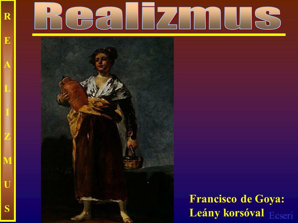 Realizmus REALIZMUS Francisco de Goya: Leány korsóval