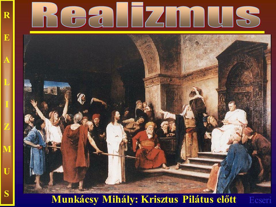 Realizmus REALIZMUS Munkácsy Mihály: Krisztus Pilátus előtt