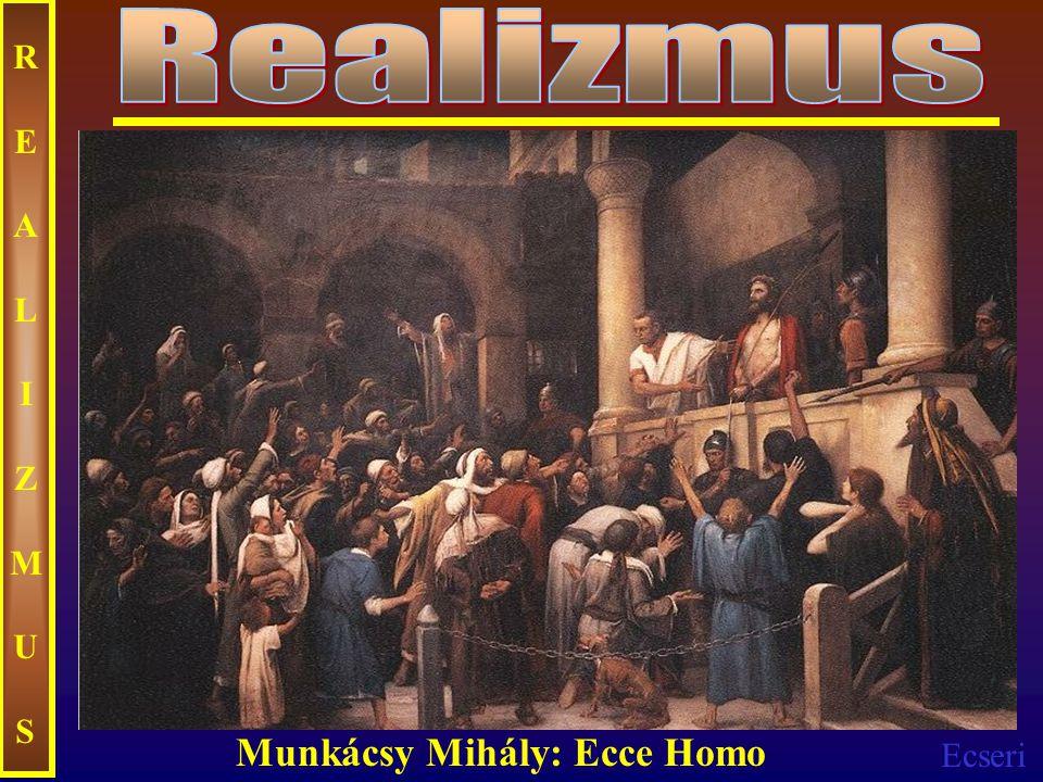 Realizmus REALIZMUS Munkácsy Mihály: Ecce Homo