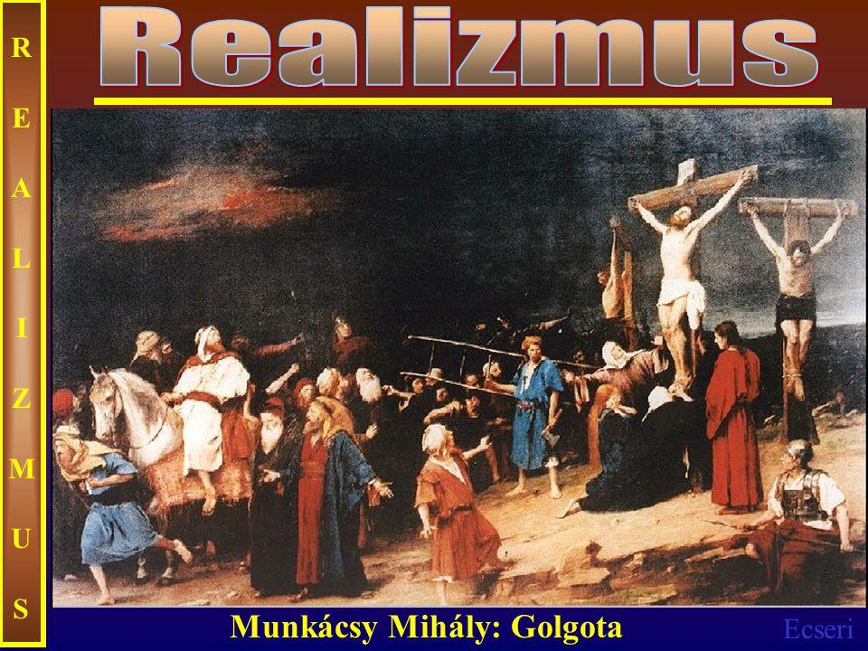 Realizmus REALIZMUS Munkácsy Mihály: Golgota