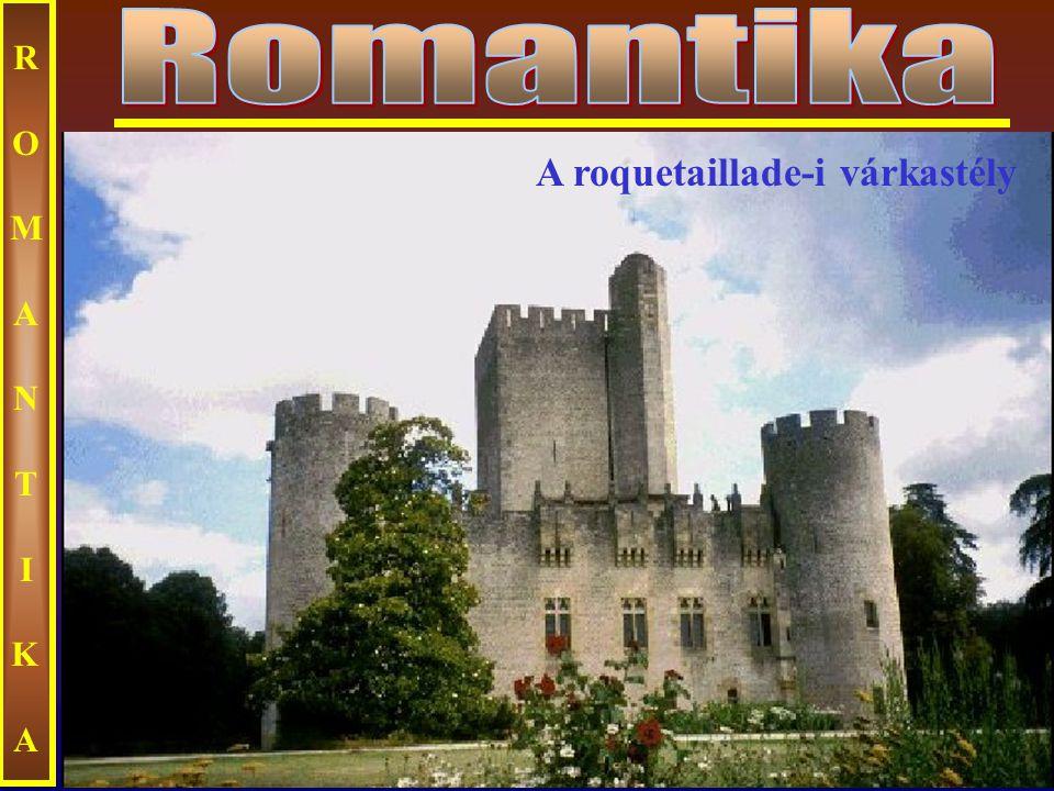 Romantika ROMANTIKA A roquetaillade-i várkastély