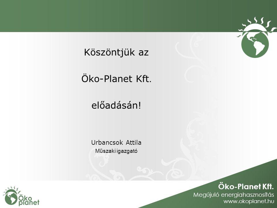 Köszöntjük az Öko-Planet Kft. előadásán! Urbancsok Attila